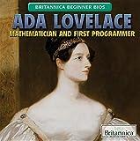 ADA Lovelace: Mathematician and First Programmer (Britannica Beginner BIOS)