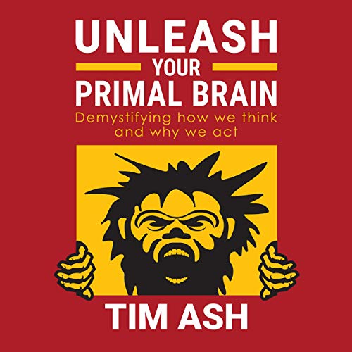Unleash Your Primal Brain Audiobook By Tim Ash cover art