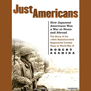 Just Americans     How Japanese Americans Won a War at Home and Abroad              By:                                                                                                                                 Robert Asahina                               Narrated by:                                                                                                                                 Patrick Lawlor                      Length: 10 hrs and 20 mins     27 ratings     Overall 4.4