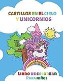 Castillos en el cielo y unicornios. Libro de colorear para niños: A partir de 3 años (50 ilustraciones castillos en las nubes, castellano) para niños y niñas educación infantil