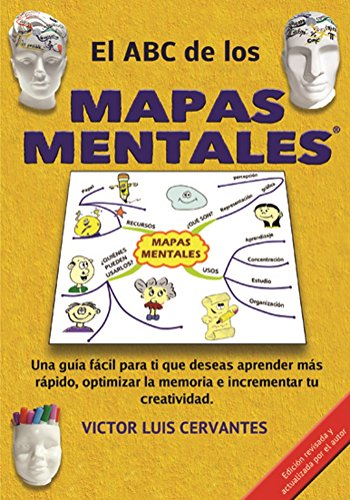 EL ABC DE LOS MAPAS MENTALES: Una guía accesible y completa para ti que deseas aprender más rápido, optimizar la memoria e incrementar tu creatividad