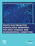 Photo-Electroactive Non-Volatile Memories for Data Storage and Neuromorphic Computing (Woodhead Publishing Series in Electronic and Optical Materials) (English Edition)