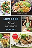 Low Carb Cookbook - Poultry Recipes: Top 42 Low Carb Healthy Recipes with Low Salt, Low Fat and Less Oil to Weight Loss and Improve Metabolism