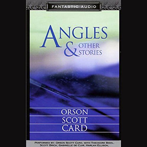 Angles     and Other Stories              By:                                                                                                                                 Orson Scott Card                               Narrated by:                                                                                                                                 Orson Scott Card,                                                                                        Theodore Bikel,                                                                                        Scott Brick,                   and others                 Length: 8 hrs and 29 mins     102 ratings     Overall 3.7