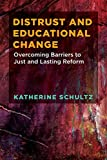 Distrust and Educational Change: Overcoming Barriers to Just and Lasting Reform