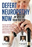 Defeat Neuropathy Now: In Spite of Your Doctor