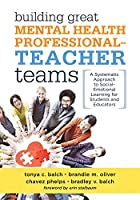 Building Great Mental Health Professional - Teacher Teams: A Systematic Approach to Social-emotional Learning for Students and Educators