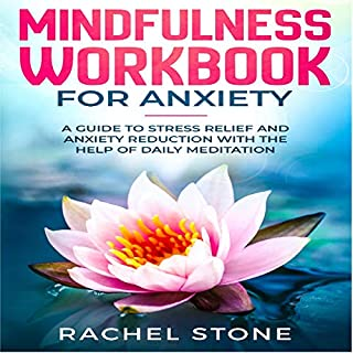 Mindfulness Workbook for Anxiety: A Guide to Stress Relief and Anxiety Reduction with the Help of Daily Meditation                   By:                                                                                                                                 Rachel Stone                               Narrated by:                                                                                                                                 Melinda Wade,                                                                                        Punch Audio                      Length: 2 hrs and 25 mins     Not rated yet     Overall 0.0