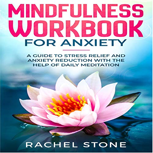 Mindfulness Workbook for Anxiety: A Guide to Stress Relief and Anxiety Reduction with the Help of Daily Meditation Titelbild