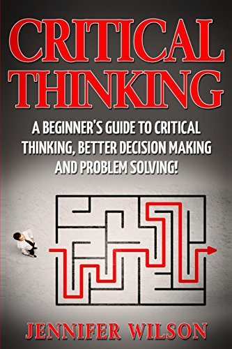 Compare Textbook Prices for Critical Thinking: A Beginner's Guide to Critical Thinking, Better Decision Making and Problem Solving  ISBN 9781542966146 by Wilson, Jennifer