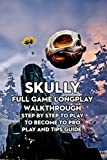 Skully Full Game Longplay Walkthrough: Step by Step to Play to Become to Pro Play And Tips Guide: Encyclopedia about Skully (English Edition)