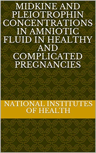 Midkine and Pleiotrophin Concentrations in Amniotic Fluid in Healthy and Complicated Pregnancies (English Edition)