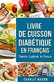Livre De Cuisson Diabétique En Français/ Diabetic Cookbook In French: Recettes délicieuses et équilibrées en toute simplicité