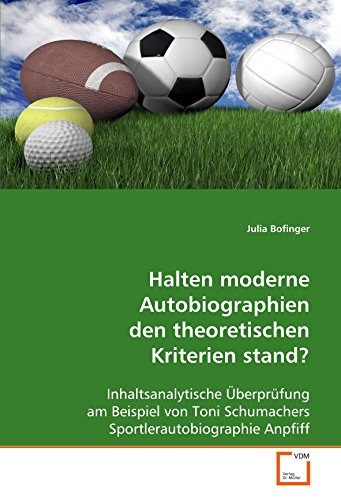 Halten moderne Autobiographien den theoretischen Kriterien stand?: Inhaltsanalytische Überprüfung am Beispiel von Toni Schumachers Sportlerautobiographie Anpfiff