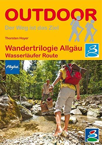 Wandertrilogie Allgäu: Wasserläufer-Route (Der Weg...