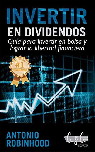 Invertir en dividendos: guía para invertir en bolsa y lograr la libertad financiera (Inversiones para principiantes. Estrategias para invertir desde cero. Bolsa y criptomonedas para dummies.)