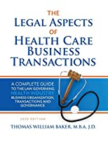Legal Aspects of Health Care Business Transactions: A Complete Guide to the Law Governing the Business of Health Industry Business Organization, Financing, Transactions, and Governance