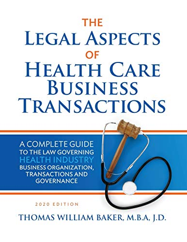 Compare Textbook Prices for Legal Aspects of Health Care Business Transactions: A Complete Guide to the Law Governing the Business of Health Industry Business Organization, Financing, Transactions, and Governance 2020 ed. Edition ISBN 9781732669444 by Baker, Thomas William