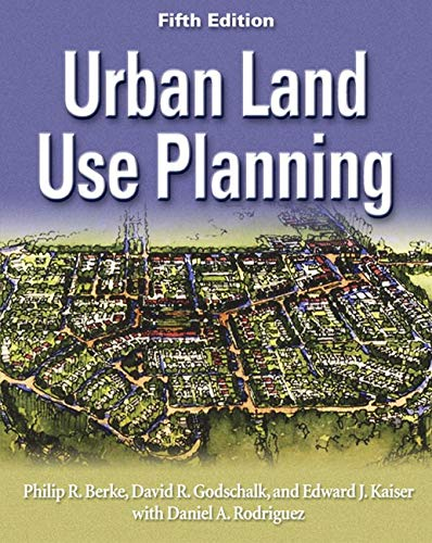 Compare Textbook Prices for Urban Land Use Planning, Fifth Edition 5th ed. Edition ISBN 9780252030796 by Berke, Philip R.,Godschalk, David R