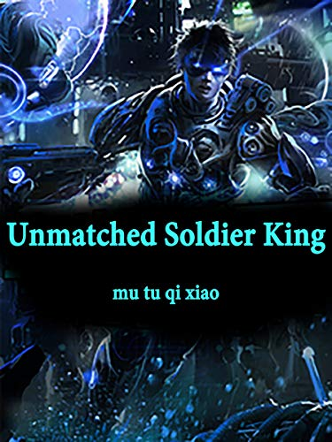 Unmatched Soldier King: Military Fantasy ( Modern Weaponry VS Sword and Sorcery in Another World Book 6 ) (English Edition)