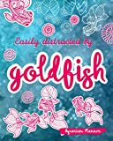 Easily Distracted By Goldfish: Aquarium Planner Care For Your Aquarium And Maintain Daily The Proper Way