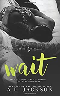 Wait (A Bleeding Stars Stand-Alone Novel) (Volume 4)