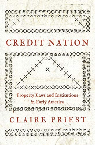 Compare Textbook Prices for Credit Nation: Property Laws and Institutions in Early America The Princeton Economic History of the Western World  ISBN 9780691158761 by Priest, Claire