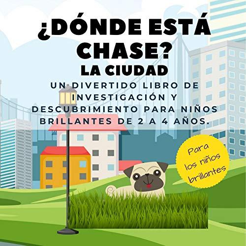¿Dónde está Chase? La Ciudad: Un divertido libro de investigación y descubrimiento para niños brillantes de 2 a 4 años