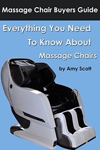 Massage Chair Buyers Guide: Everything you need to know about massage chairs (English Edition)