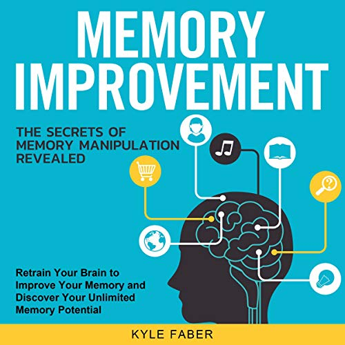 Memory Improvement - The Secrets of Memory Manipulation Revealed: Retrain Your Brain to Improve Your Memory and Discover Your Unlimited Memory Potential audiobook cover art