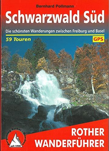 Schwarzwald Süd: Die schönsten Wanderungen zwischen Freiburg und Basel. 59 Touren. Mit GPS-Daten (Rother Wanderführer)