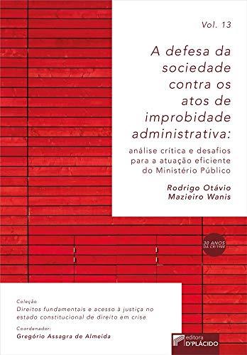 A Defesa da Sociedade Contra os Atos de Improbidade Administrativa: Análise Crítica e Desafios Para a Atuação Eficiente do Ministério Público