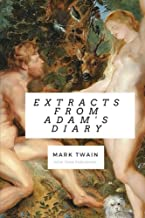 Extracts from Adam`s diary: Funny story about first man on earth (The Diaries of Adam and Eve) (Volume 1)