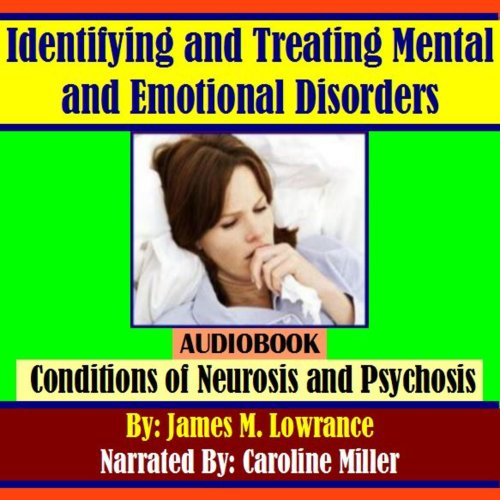 Identifying and Treating Mental and Emotional Disorders     Conditions of Neurosis and Psychosis              By:                                                                                                                                 James M. Lowrance                               Narrated by:                                                                                                                                 Caroline Miller                      Length: 1 hr and 15 mins     8 ratings     Overall 3.3