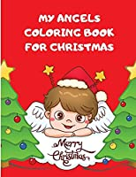 My Angels Coloring Book for Christmas: Fun Angels Pages For Boys And Girls Ages 2-8 I Cute Angels To Coloring For Toddlers, Celebrate This Day With Santa, Gifts And Nice Angels