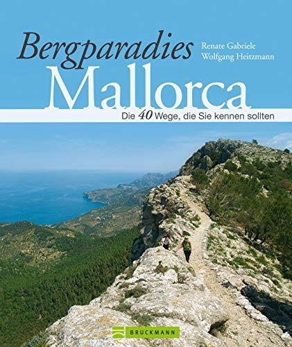 Bergparadies Mallorca - Wanderführer: Alpine Inselträume - Wanderführer und Bildband für 40 Wanderwege und Routen, die Sie auf Mallorca kennen sollten: ... Tramuntana und Palma jeweils a...