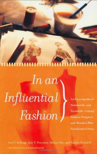 In An Influential Fashion An Encyclopedia Of Nineteenth And Twentieth Century Fashion Designers And Retailers Who Transformed Dress Kindle Edition By Kellogg Ann T Peterson Amy T Bay Stefani Swindell Natalie Politics