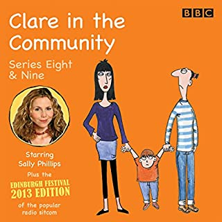 Clare in the Community     Series 8 & 9 plus the 2013 Edinburgh Festival Special              By:                                                                                                                                 Harry Venning,                                                                                        David Ramsden                               Narrated by:                                                                                                                                 Sallys Phillips,                                                                                        Alex Lowe,                                                                                        a full cast                      Length: 6 hrs and 1 min     130 ratings     Overall 4.7
