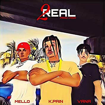 2real (feat. Mello & K.Pain)