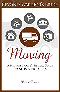 Moving: A Military Spouse's Biblical Guide to Surviving a PCS (Beyond Warrior's Bride Book 3)