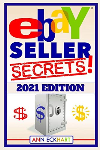 Ebay Seller Secrets 2021 Edition: Tips & Tricks To Help You Take Your Reselling Business To The Next Level (2021 Reselling & Ebay Books, Band 3)