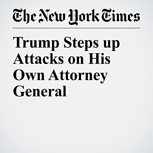 Trump Steps up Attacks on His Own Attorney General cover art
