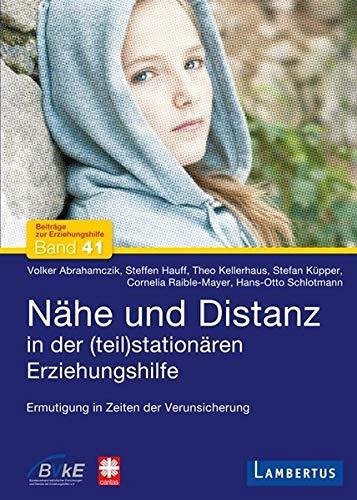 Nähe und Distanz in der (teil)stationären Erziehungshilfe: Ermutigung in Zeiten der Verunsicherung (Beiträge zur Erziehungshilfe)