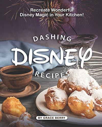 Dashing Disney Recipes: Recreate Wonderful Disney Magic in...