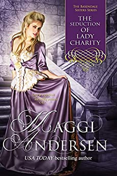 The Seduction of Lady Charity: The Baxendale Sisters by [Maggi Andersen]
