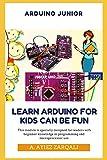 ARDUINO JUNIOR: Learn Arduino For Kids can be Fun: 1 (NBL)