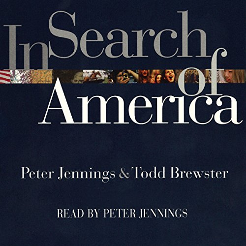 In Search of America                   By:                                                                                                                                 Peter Jennings,                                                                                        Todd Brewster                               Narrated by:                                                                                                                                 Peter Jennings                      Length: 6 hrs and 7 mins     1 rating     Overall 4.0