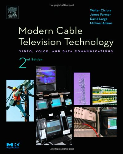 Modern Cable Television Technology (The Morgan Kaufmann Series in Networking)