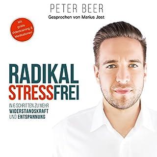 Radikal stressfrei: In sechs Schritten zu mehr Widerstandskraft und Entspannung                   Autor:                                                                                                                                 Peter Beer                               Sprecher:                                                                                                                                 Marius Jost                      Spieldauer: 4 Std. und 28 Min.     21 Bewertungen     Gesamt 3,8