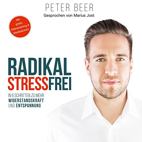 Radikal stressfrei: In sechs Schritten zu mehr Widerstandskraft und Entspannung Titelbild